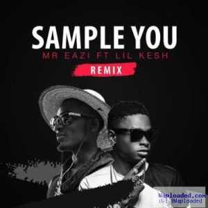 Mr Eazi - Sample You (Remix) (ft. Lil Kesh)